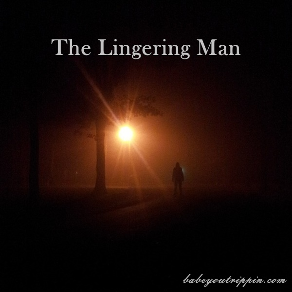 The_Lingering_Man_Babe_You_Trippin