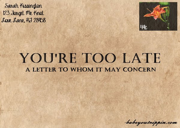 Your_Too_Late_A_Letter_To_Whom_It_May_Concern